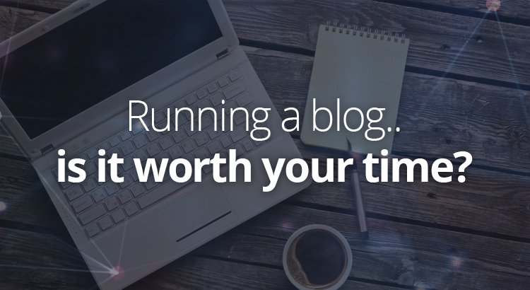 Is running a blog worth your time?