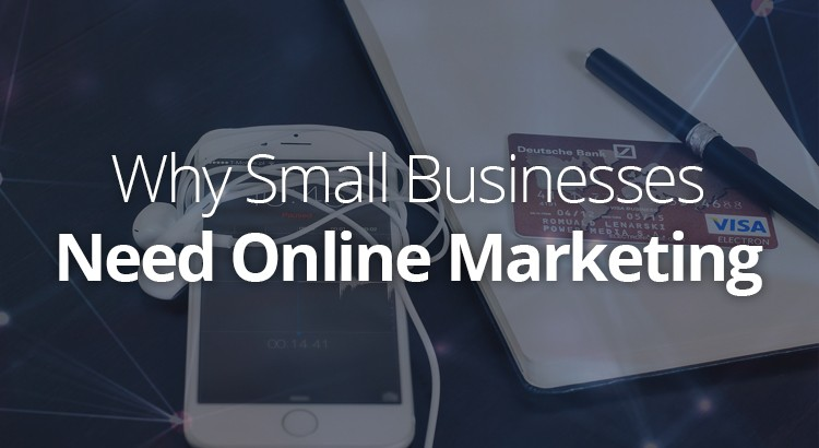 why-small-businesses-need-online-marketing-from-the-get-go